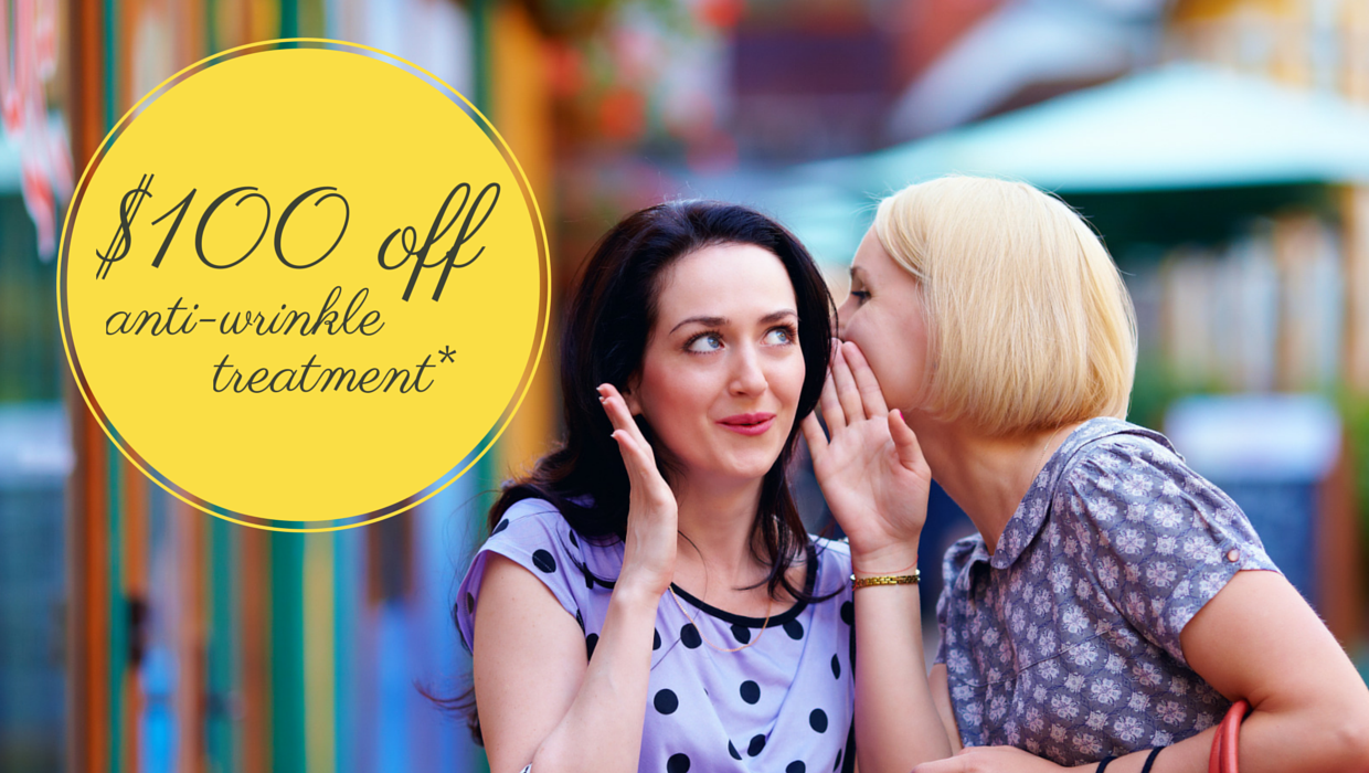 Get $100 OFF anti-wrinkle injectables when you bring a friend!